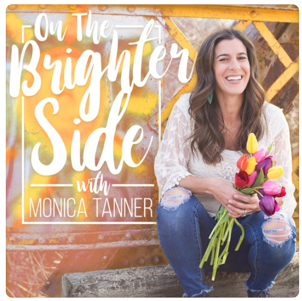 """""""On the Brighter Side Podcast with Monica Tanner"""""""
