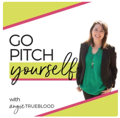 """""""Go Pitch Yourself with Angie Trueblood"""""""